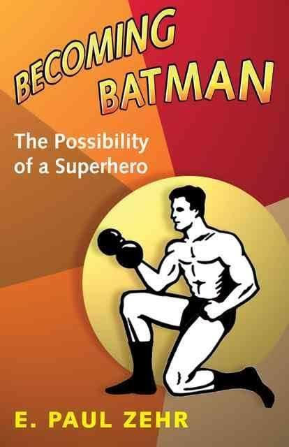 Becoming Batman: The Possibility of a Superhero t2gstaticcomimagesqtbnANd9GcQV8dvTEipI9Hg7eX