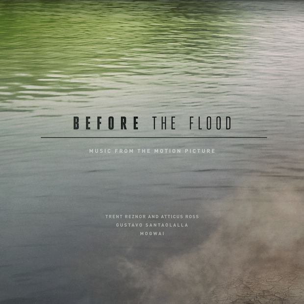 Before the Flood (film) Trent Reznor and Mogwai Detail Soundtrack for Leonardo DiCaprio