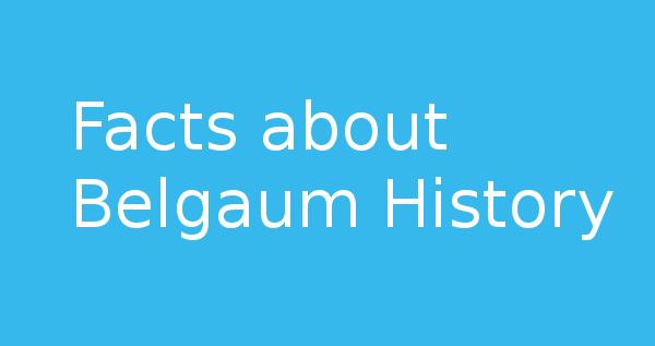 Belgaum in the past, History of Belgaum