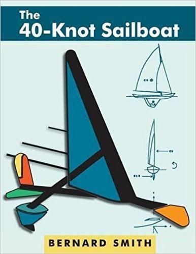 Bernard Smith (sailboat designer) The 40Knot Sailboat Bernard Smith Susan Ida Smith 9781626549302