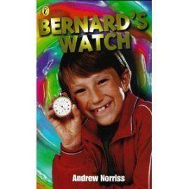 Bernard's Watch Bernard39s Watch Andrew Norriss Children39s Author amp Winner of the