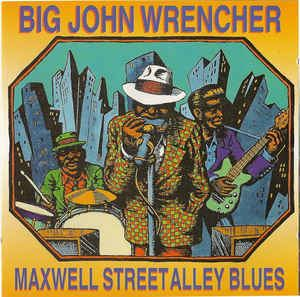 Big John Wrencher Big John Wrencher Maxwell Street Alley Blues CD at Discogs