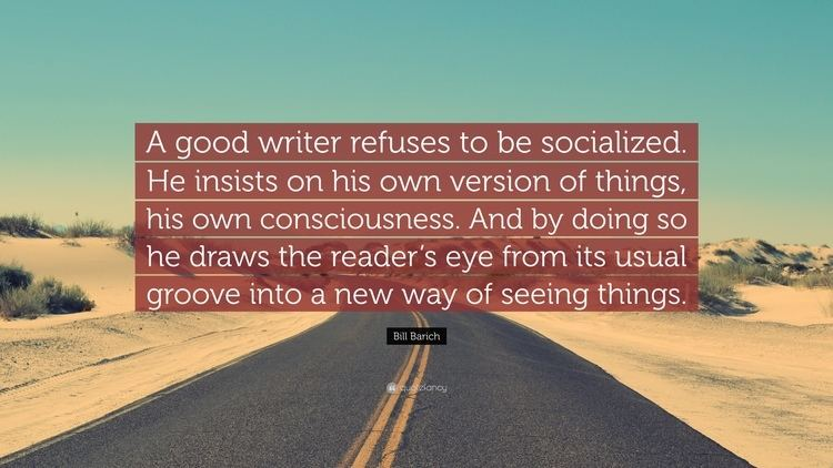 Bill Barich Bill Barich Quote A good writer refuses to be socialized He