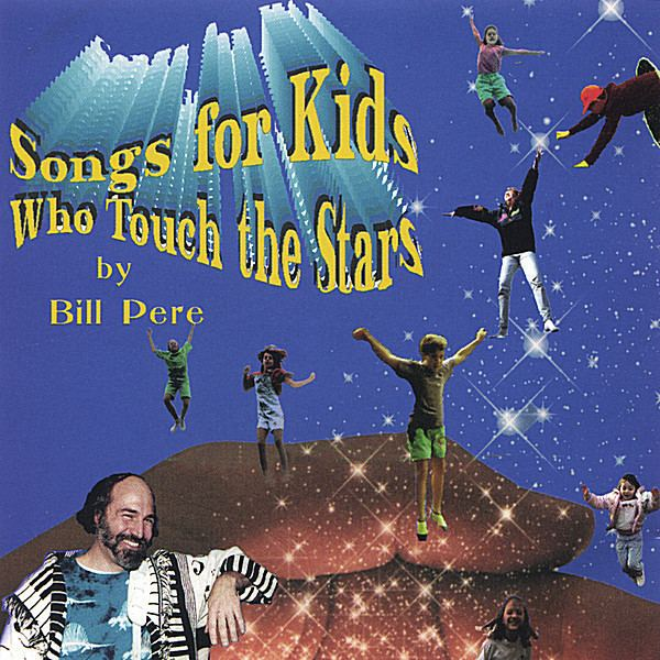 Bill Pere Bill Pere Songs For Kids Who Touch the Stars CD Baby Music Store
