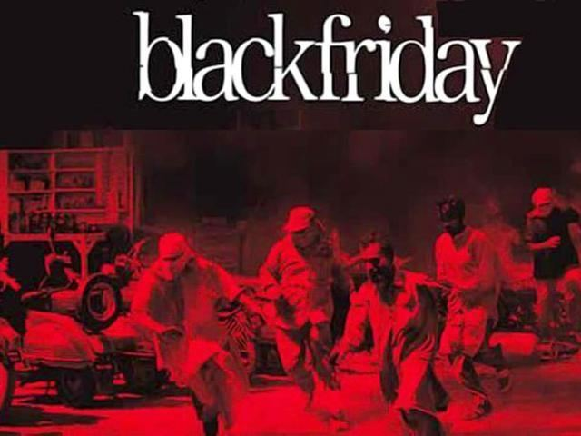 Black Friday (2007 film) Black Friday is a must watch as Yakub Memon prepares for gallows