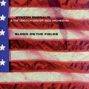 Blood on the Fields wyntonmarsalisorgimagesmadeimagesdiscography