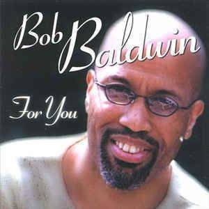 Bob Baldwin (musician) Bob Baldwin For You CD at Discogs