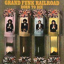 Born to Die (Grand Funk Railroad album) httpsuploadwikimediaorgwikipediaenthumba