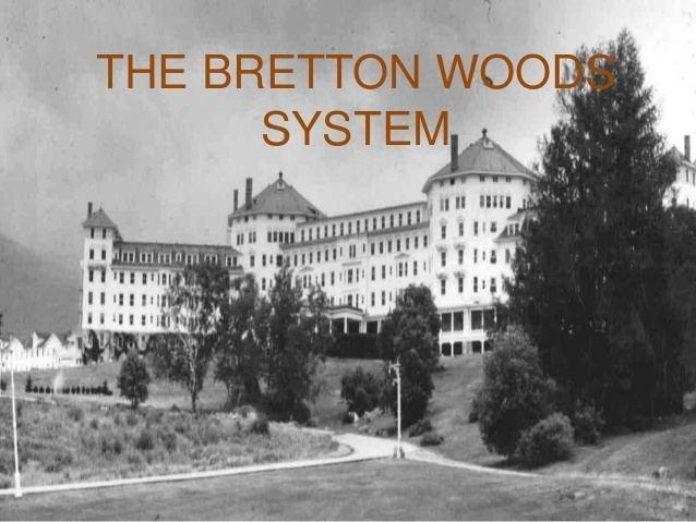 Bretton Woods system httpsimageslidesharecdncomthebrettonwoodssys