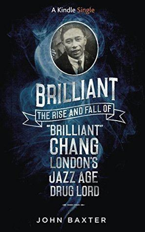 Brilliant Chang Brilliant The Rise and Fall of Brilliant Chang Londons Jazz Age
