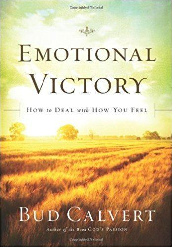 Bud Calvert Emotional Victory How to deal with how you feel Bud Calvert