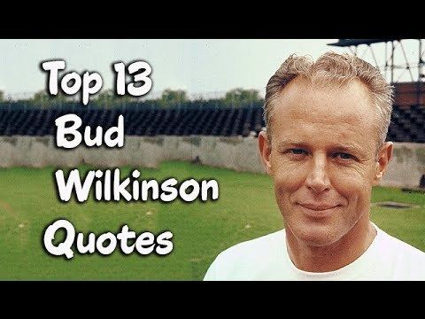 Bud Wilkinson Top 13 Bud Wilkinson Quotes The American football player coach