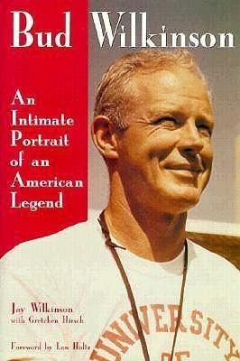 Bud Wilkinson Bud Wilkinson An Intimate Portrait of an American Legend by Jay