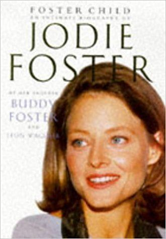 Buddy Foster Foster Child Intimate Biography of Jodie Foster Buddy