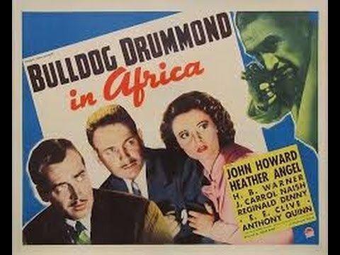 Bulldog Drummond in Africa Bulldog Drummond in Africa 1938 Crime Thriller Starring John