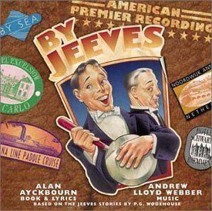 By Jeeves Andrew Lloyd Webber Alan Ayckbourn By Jeeves 2001 American