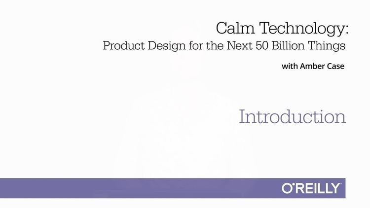Calm technology Calm Technology O39Reilly Media