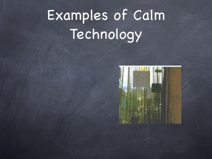 Calm technology Design Calm Technology