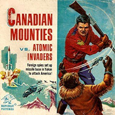 Canadian Mounties vs. Atomic Invaders Canadian Mounties vs Atomic Invaders 1953