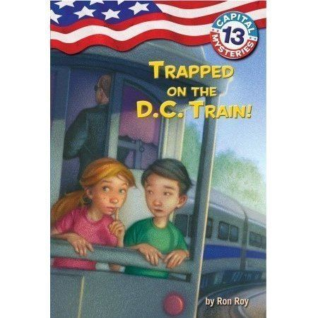 Capital Mysteries Trapped on the DC Train Capital Mysteries 13 by Ron Roy