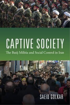 Captive Society: The Basij Militia and Social Control in Iran t1gstaticcomimagesqtbnANd9GcTUNMBj9Zms8IqoXm