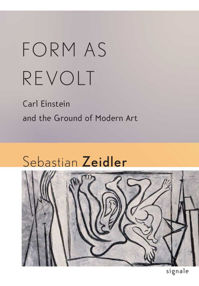 Carl Einstein Form as Revolt Carl Einstein and the Ground of Modern Art