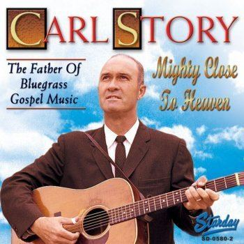 Carl Story Mighty Close to Heaven by Carl Story album lyrics Musixmatch The