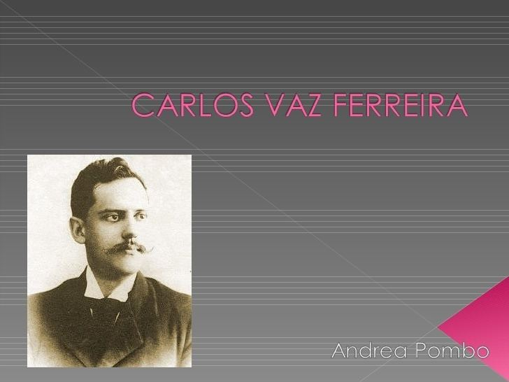 Carlos Vaz Ferreira Carlos vaz ferreira