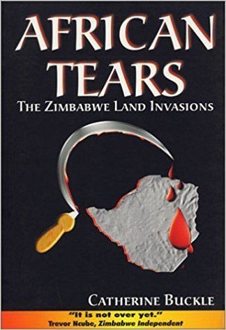 Catherine Buckle African Tears The Zimbabwe Land Invasions Catherine Buckle
