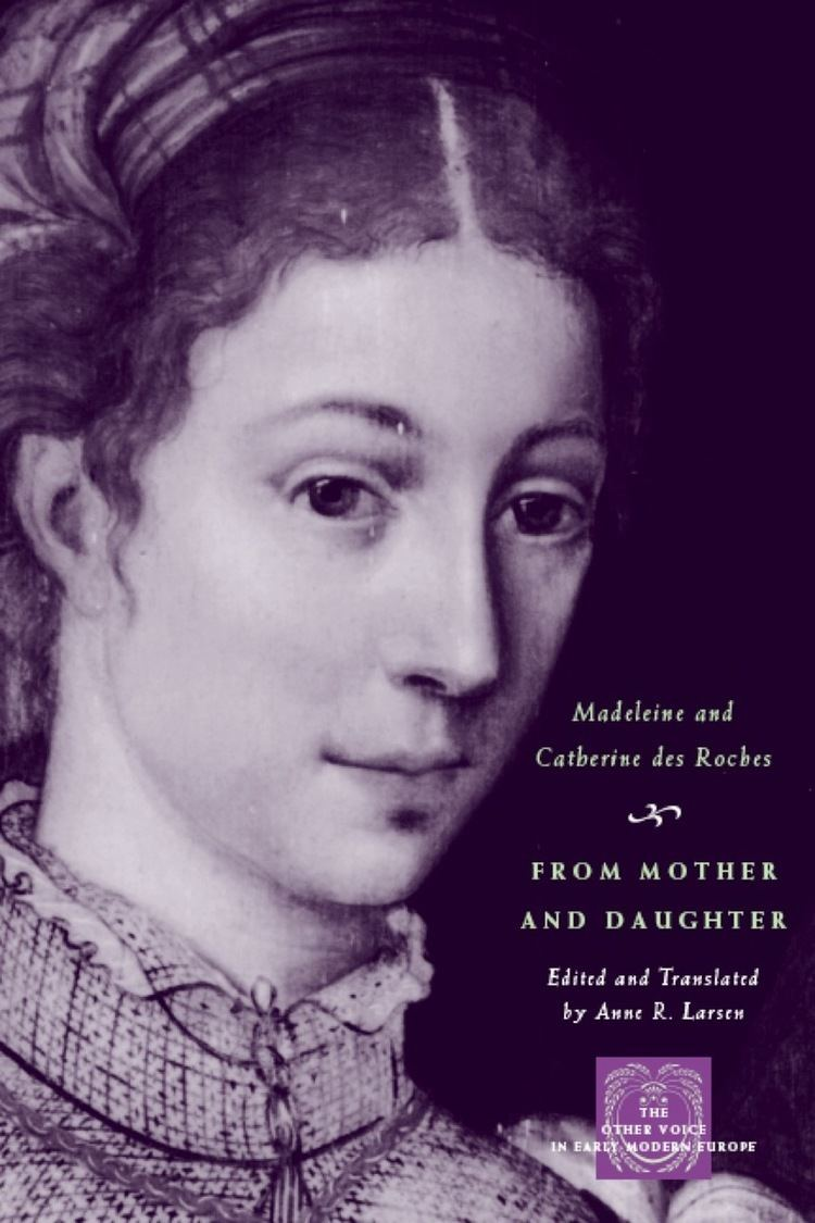 Catherine Des Roches From Mother and Daughter Poems Dialogues and Letters of Les Dames