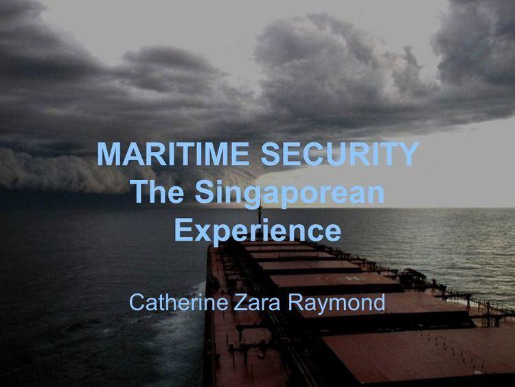 Catherine Zara Raymond MARITIME SECURITY The Singaporean Experience Catherine Zara Raymond