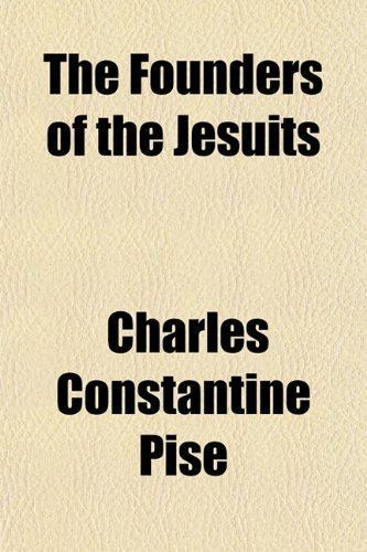 Charles Constantine Pise The Founders of the Jesuits Amazoncouk Charles Constantine Pise
