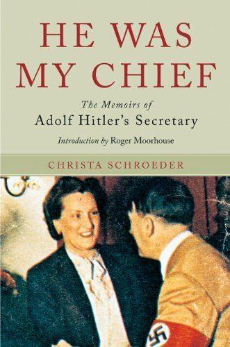 Christa Schroeder Amazoncom HE WAS MY CHIEF The Memoirs of Adolf Hitler39s
