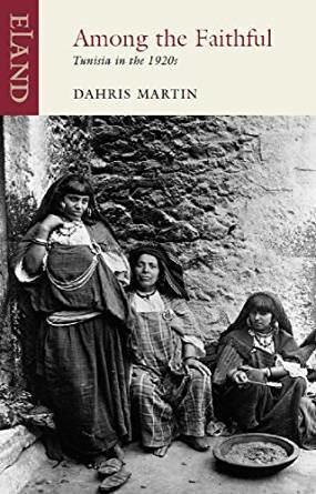 Dahris Martin Among The Faithful Tunisia in the 1920s eBook Dahris Martin