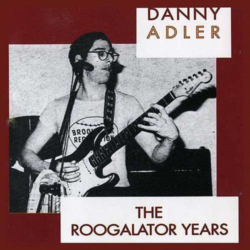 Danny Adler Die or DIY Roogalator Danny Adler The Roogalator Years 1977