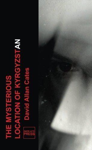 David Allan Cates The Mysterious Location of Kyrgyzstan David Allan Cates