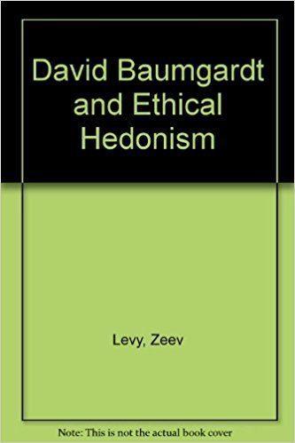 David Baumgardt David Baumgardt and Ethical Hedonism Zeev Levy 9780881253047