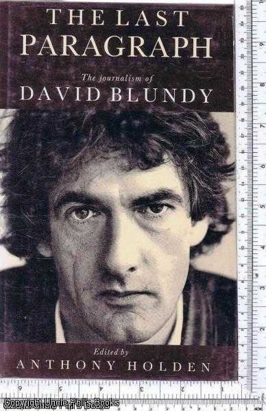David Blundy The Last Paragraph The Journalism of David Blundy Blundy David