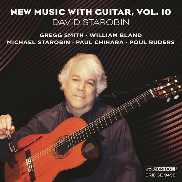 David Starobin New Music with Guitar Vol 10 David Starobin BRIDGE 9458 Bridge