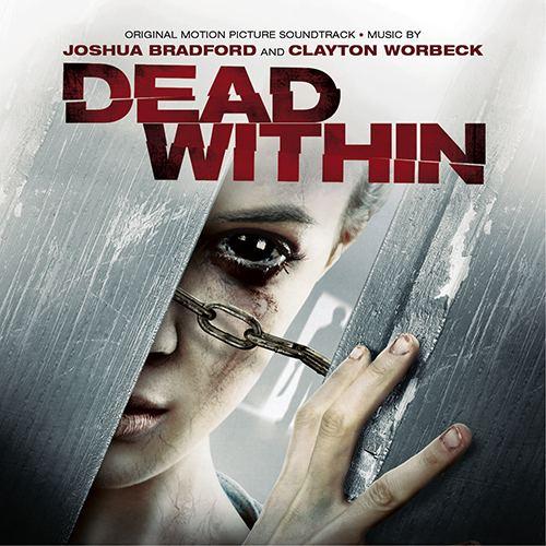 Dead Within Within Joshua Bradford Clayton Worbeck