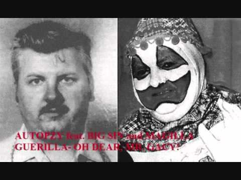 Dear Mr. Gacy Autopzy feat Uncle Phil and Magilla Guerilla Oh Dear Mr Gacy