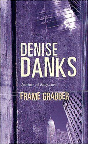 Denise Danks Frame Grabber Georgina Powers Crime Novels Denise Danks