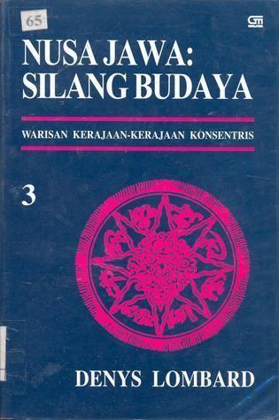Denys Lombard Nusa Jawa Silang Budaya III Warisan KerajaanKerajaan Konsentris