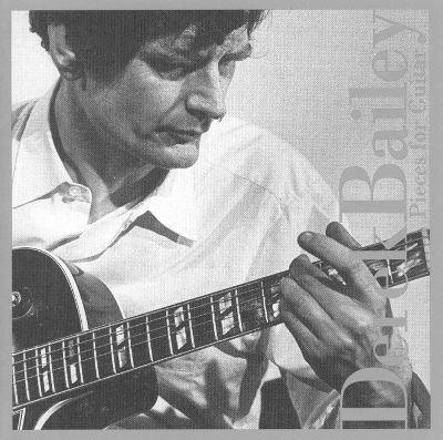 Derek Bailey (guitarist) Pieces for Guitar Derek Bailey Songs Reviews Credits
