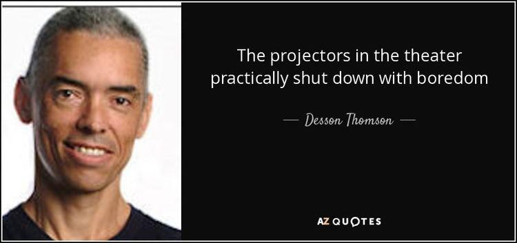Desson Thomson Desson Thomson quote The projectors in the theater practically shut