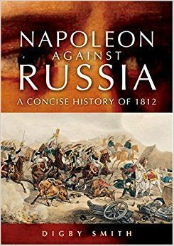 Digby Smith Napoleon Against Russia Digby Smith 9781844150892 Amazoncom Books