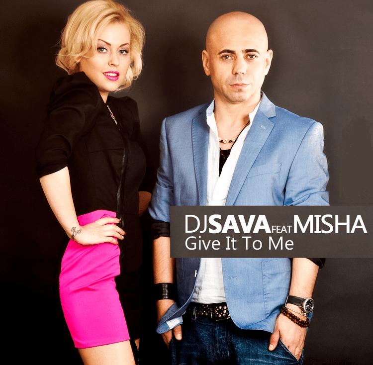DJ Sava Music is Life Dj Sava feat Misha Give It To Me
