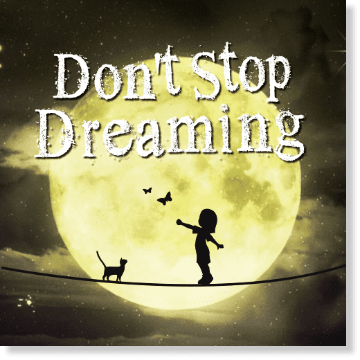 Don't Stop Dreaming Dont Stop Dreaming Square Talk