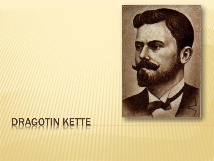 Dragotin Kette PPT Dragotin Kette PowerPoint Presentation