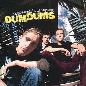 Dum Dums (band) It Goes Without Saying by Dum Dums Amazoncouk Music